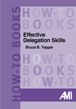 You Can't Do It All: Effective Delegation Skills for Supervisors (How-To Book)