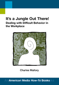 It's a Jungle Out There! Dealing with Difficult People at Workplace (How-To Book)