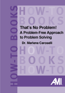 Thats No Problem! A Problem-Free Approach to Problem Solving (How-To Book)