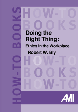 Doing the Right Thing: Ethics in the Workplace (How-To Book)